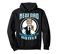 New Dad Someone Bring Me My Bottle Funny Beer Drinking Shirts Hoodie Black