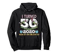 Turned 30 In Quarantine Cute 30th Birthday Gift Shirts Hoodie Black