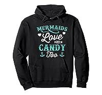 Mermaids Love Candy Too Funny Halloween Shirts Hoodie Black
