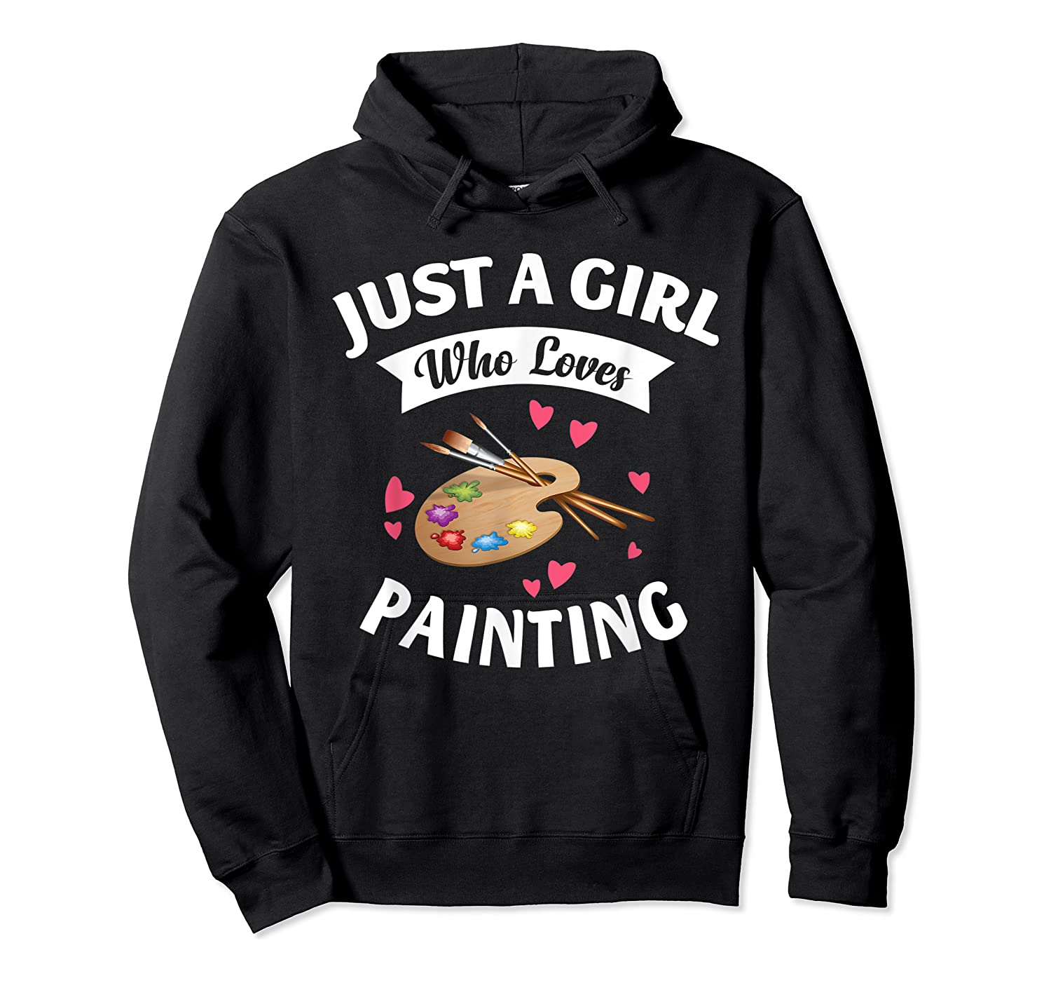 Just A Girl Who Loves Painting, Art Lovers Girls Shirts Unisex Pullover Hoodie