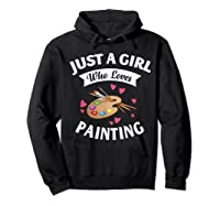 Just A Girl Who Loves Painting, Art Lovers Girls Shirts Hoodie Black