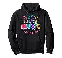 I Teach Music To Tiny Humans Musical Tea T-shirt Hoodie Black