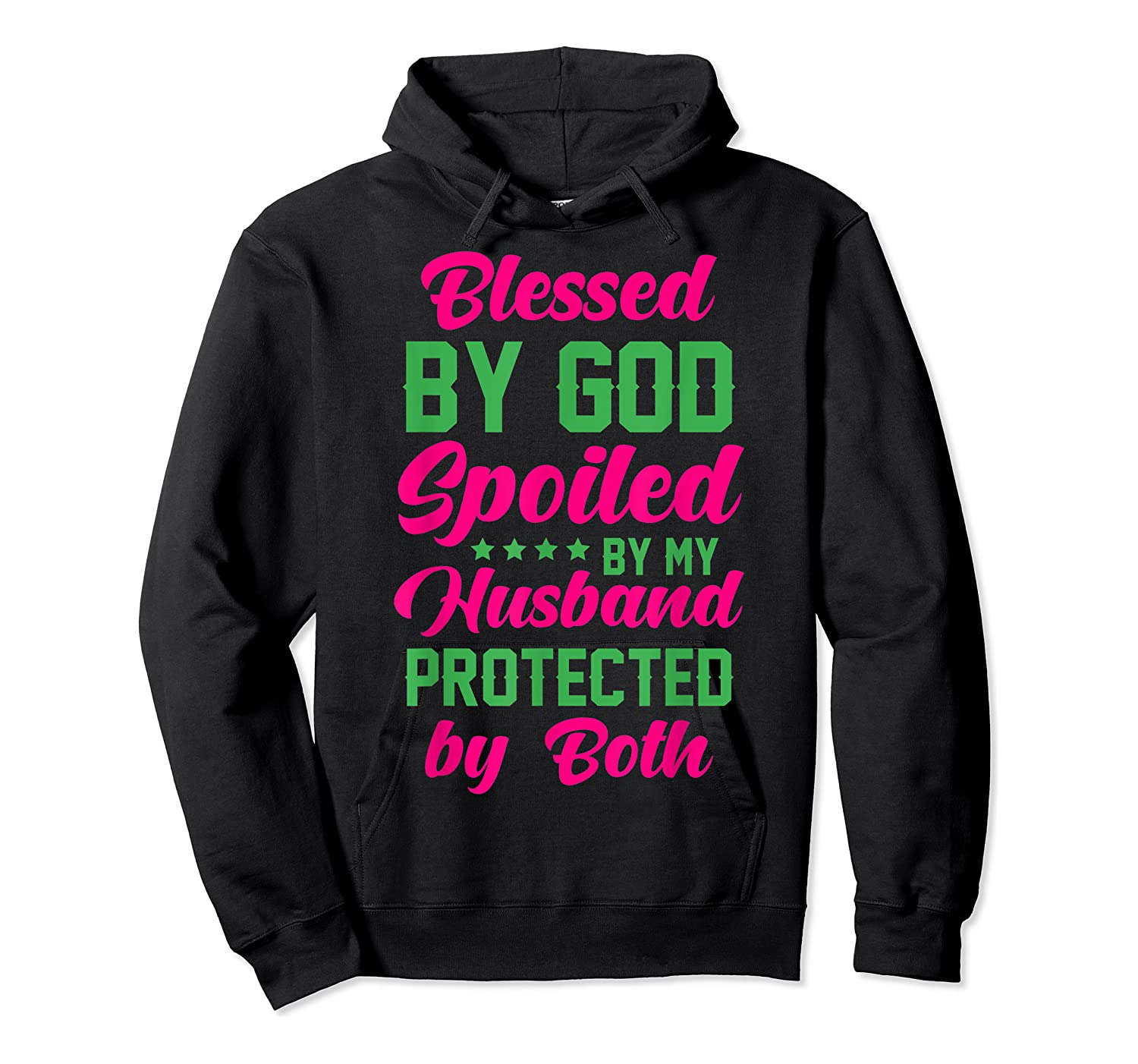 Blessed By God Spoiled By My Husband Protected By Both Shirts Unisex Pullover Hoodie