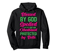 Blessed By God Spoiled By My Husband Protected By Both Shirts Hoodie Black