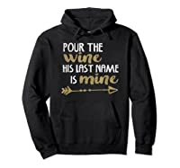 Pour The Wine His Last Name Is Mine T Shirt T-shirt Hoodie Black