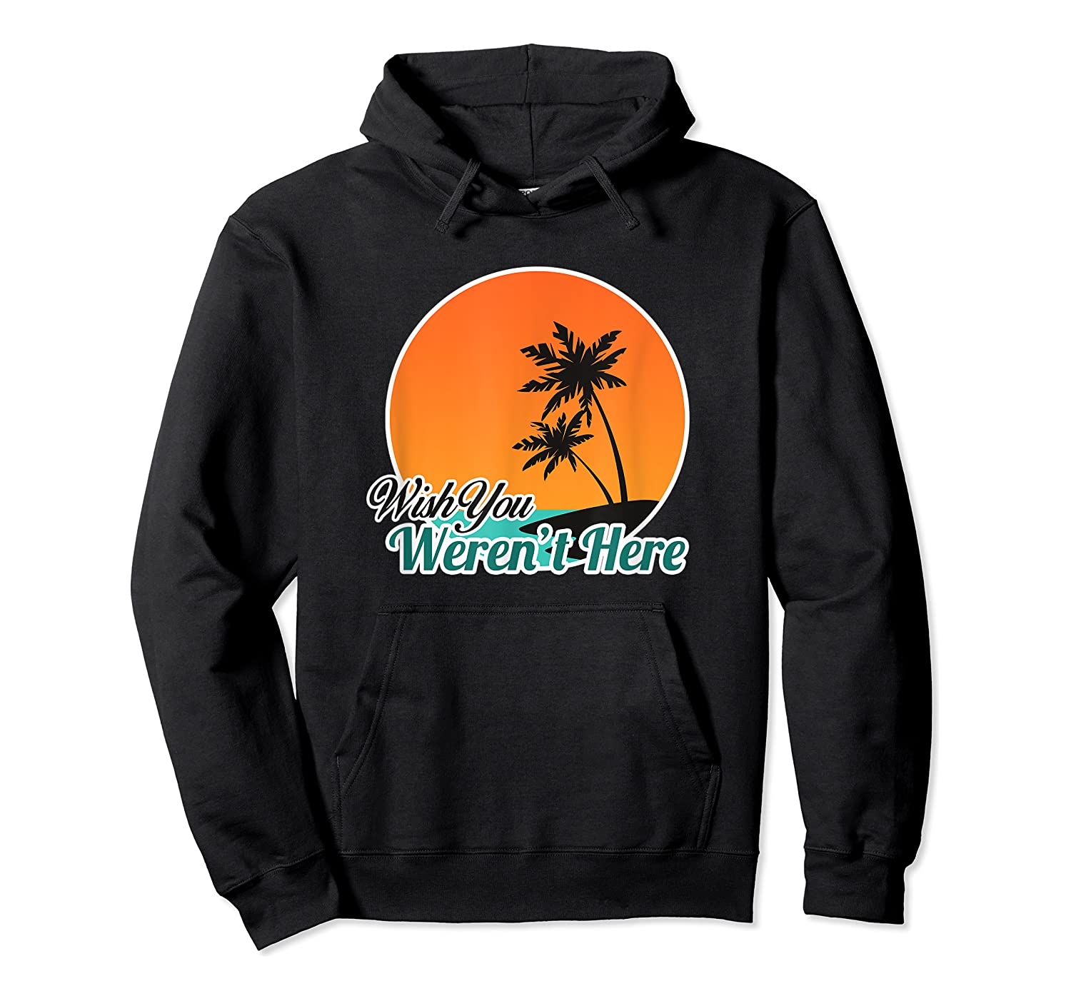 Wish You Weren't Here Funny Sarcastion Beach Shirts Unisex Pullover Hoodie