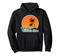 Wish You Weren't Here Funny Sarcastion Beach Shirts Hoodie Black
