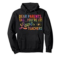 Dear Parents Tag You're It Love Teas Funny Gift Shirts Hoodie Black
