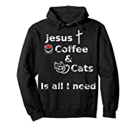 Jesus Coffee And Cats Is All I Need Christian Shirts Hoodie Black