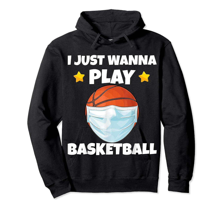 Just Wanna Play Basketball Quarantine Face Mask Basketball Shirts Unisex Pullover Hoodie