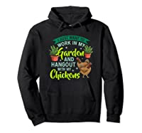 Just Want To Work N My Garden And Hangout With Chickens Shirts Hoodie Black