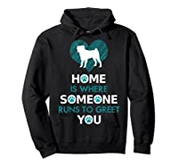 Pug Dog Funny Gift Home Is With Dog Shirts Hoodie Black