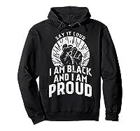 Say It Loud Black Proud Shirt History Month African Pride Hoodie Black
