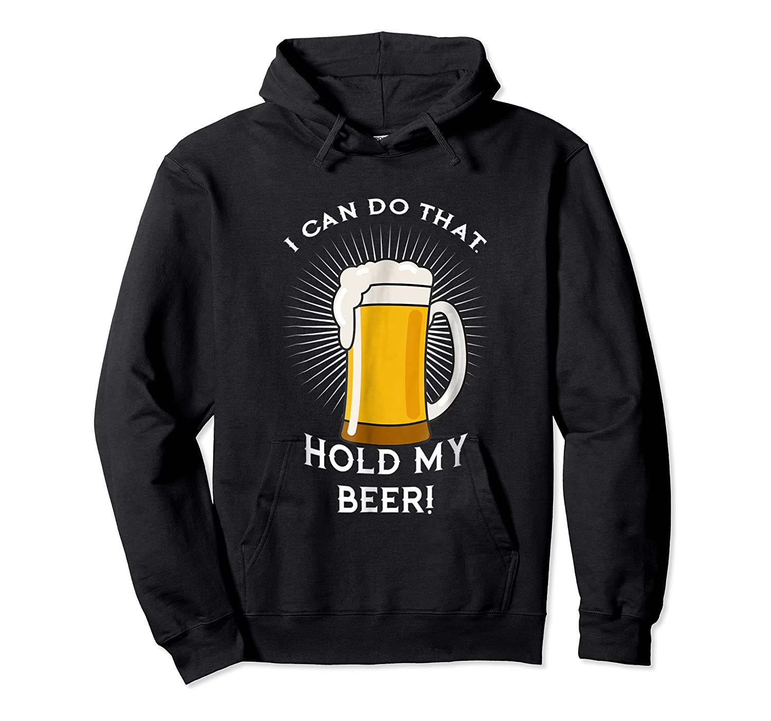 Hold My Beer Funny Humor Gag Gift T-shirt Unisex Pullover Hoodie