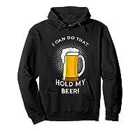 Hold My Beer Funny Humor Gag Gift T-shirt Hoodie Black
