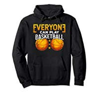 Everyone Can Play Basketball Funny Coach Player Gift Bballer Shirts Hoodie Black