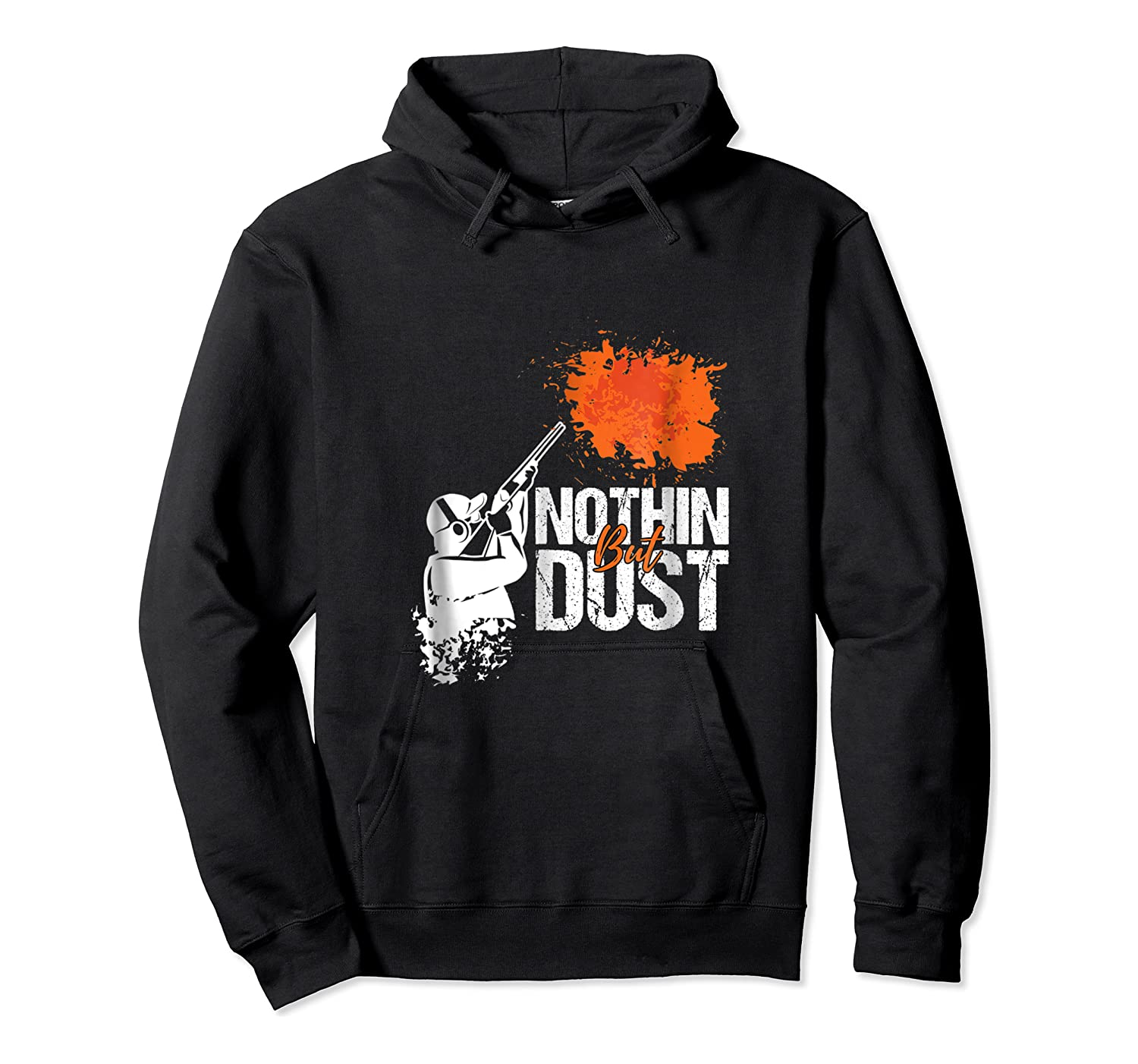 Nothing But Dust Skeet Or Trap Shooting Funny Gift T-shirt Unisex Pullover Hoodie