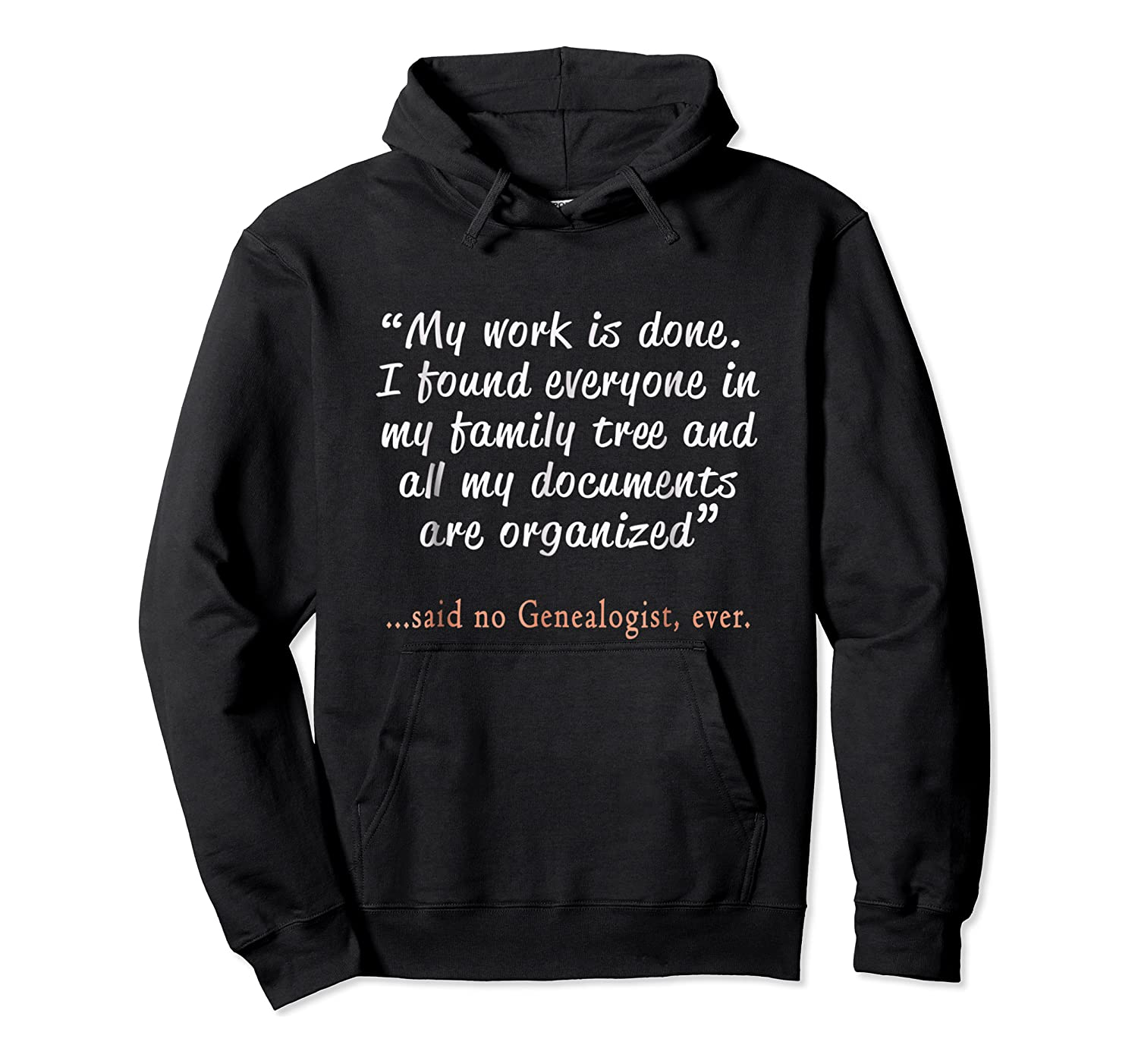Funny Said No Genealogist Ever Quote Gift T-shirt Unisex Pullover Hoodie