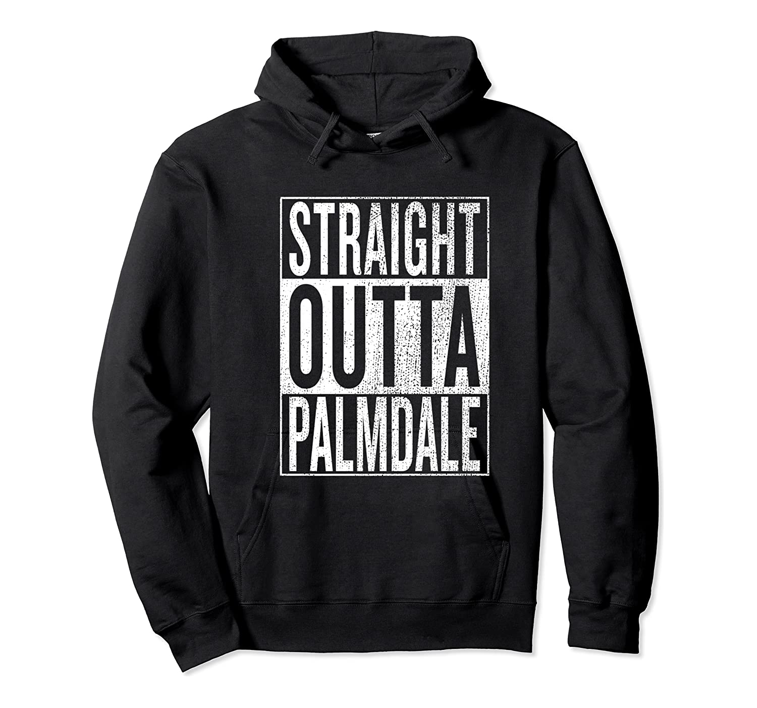 Straight Outta Palmdale Great Travel Gift Idea Shirts Unisex Pullover Hoodie
