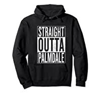 Straight Outta Palmdale Great Travel Gift Idea Shirts Hoodie Black