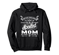 Mother's Day Spoiled Mom Shirts Hoodie Black