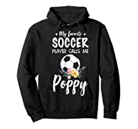 My Favorite Soccer Player Calls Me Poppy Shirts Hoodie Black