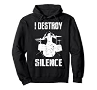 I Destroy Silence Drum Set Gift For Drumming Lovers Shirts Hoodie Black