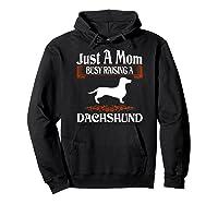 Just A Mom Busy Raising Dachshund Pet Lovers Gift Shirts Hoodie Black