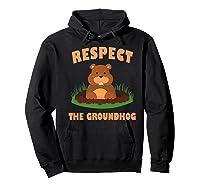 Respect The Groundhog Funny Animal Gift Shirts Hoodie Black