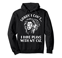 Sorry I Cant, I Have Plans With My Cat I Love Lions Shirts Hoodie Black