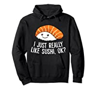 Just Really Like Sushi Ok Japanese Food Sushi Shirts Hoodie Black