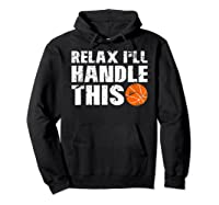 Funny Basketball Relax I'll Handle This Point Guard Shirts Hoodie Black