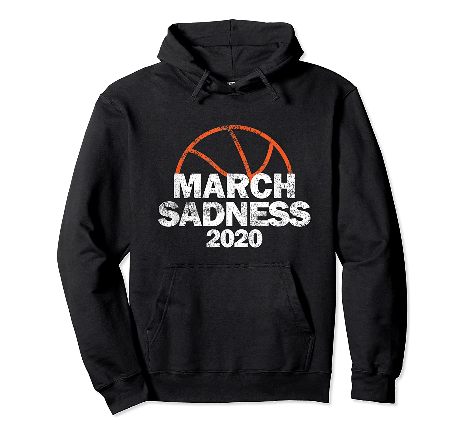 March Sadness College Basketball 2020 Gift T-shirt Unisex Pullover Hoodie