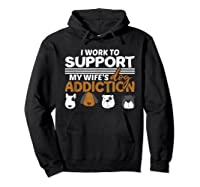 Work To Support My Wife's Dog Addiction Dog Lover Gift Shirts Hoodie Black