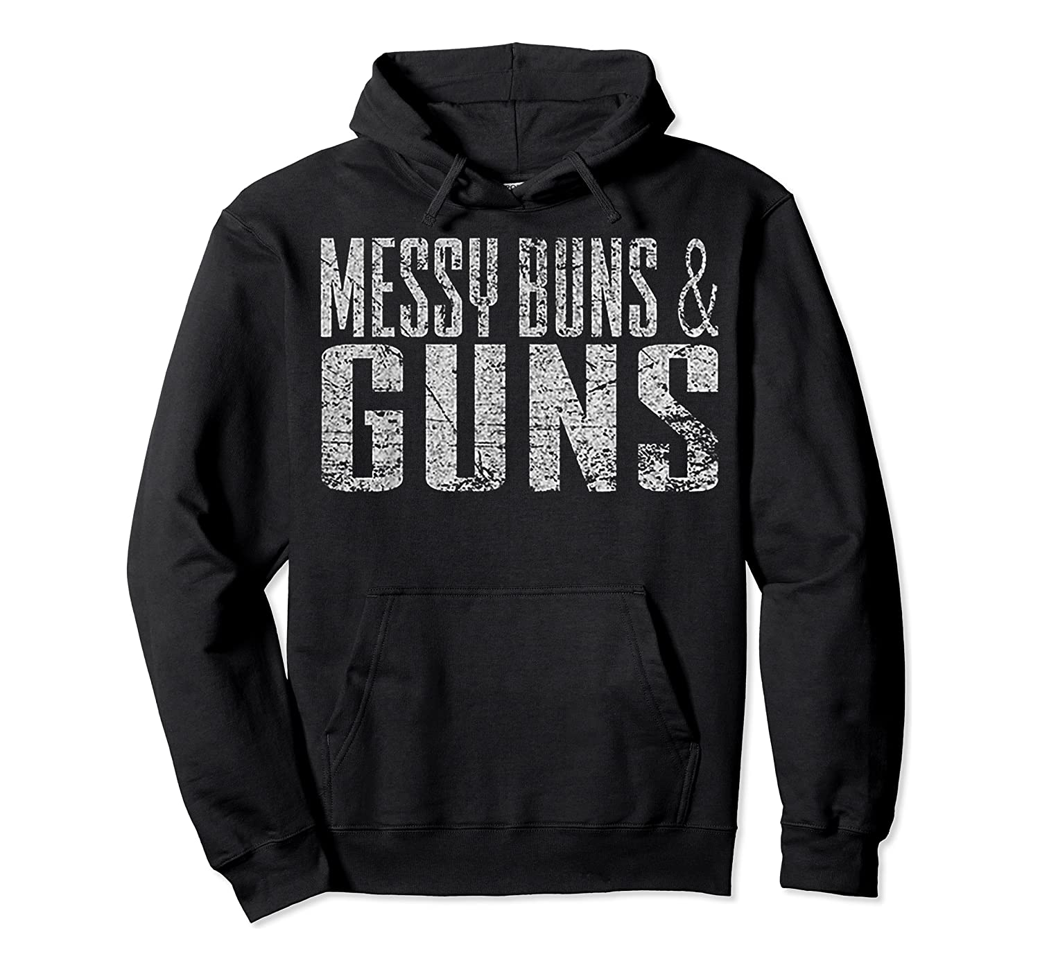 Messy Buns Guns Funny Shirts Unisex Pullover Hoodie