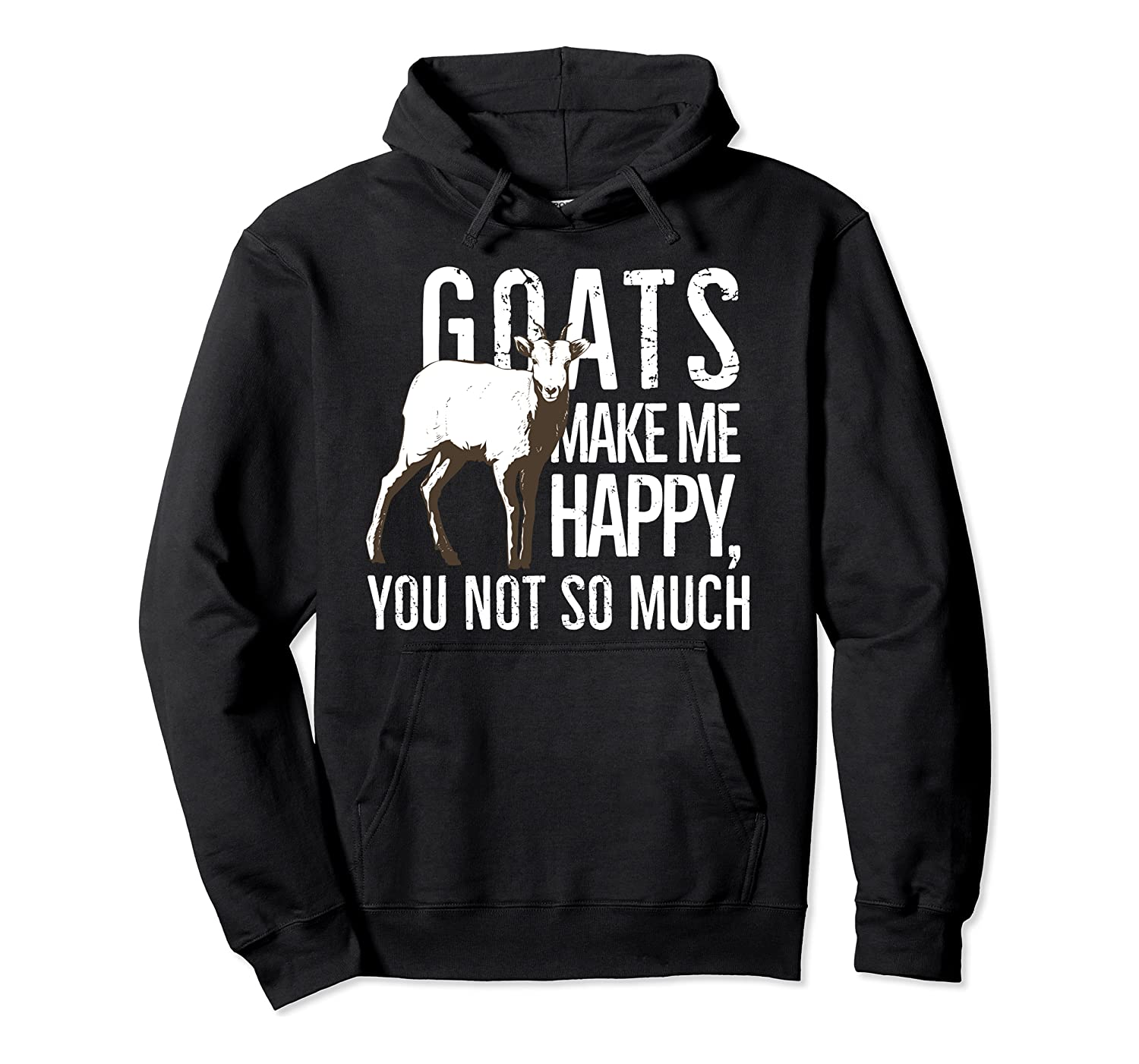 Goats Make Me Happy, You Not So Much Funny Hoodie