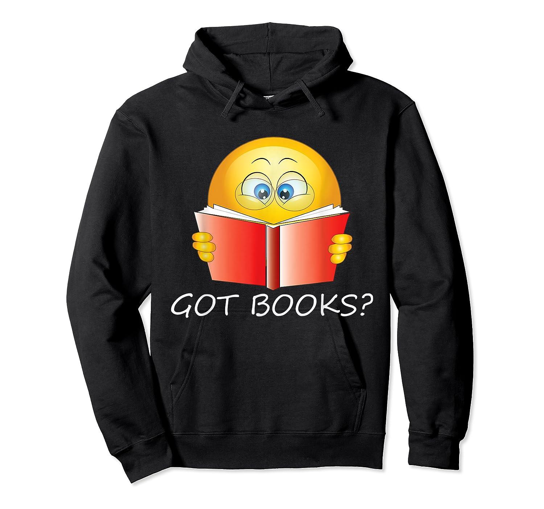 Funny Emoji Got Books? Nerd T Shirts Unisex Pullover Hoodie