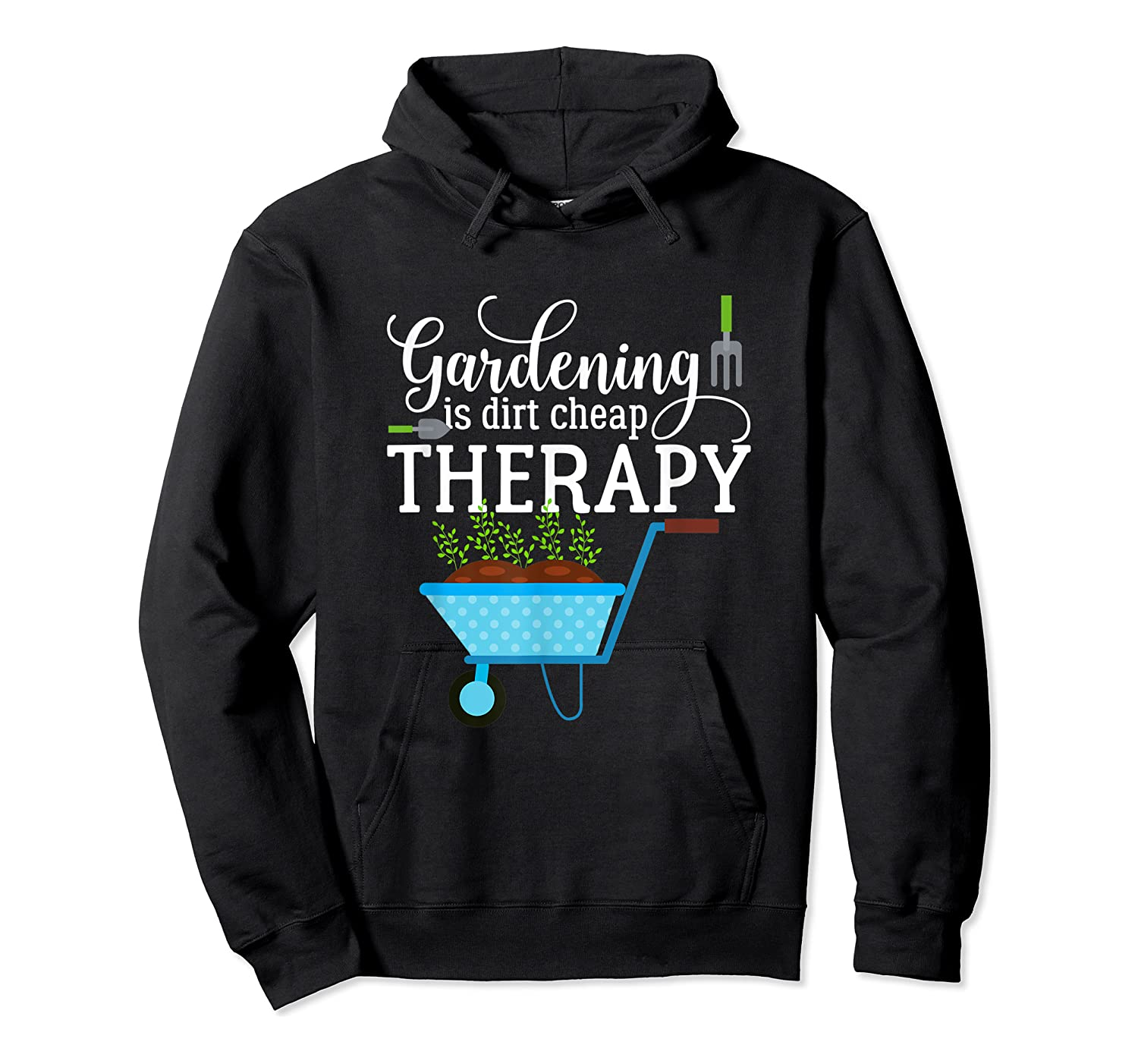 Garden Shirts Gardening Is Dirt Cheap Therapy Plant Lovers T Unisex Pullover Hoodie