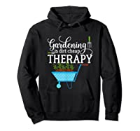 Garden Shirts Gardening Is Dirt Cheap Therapy Plant Lovers T Hoodie Black