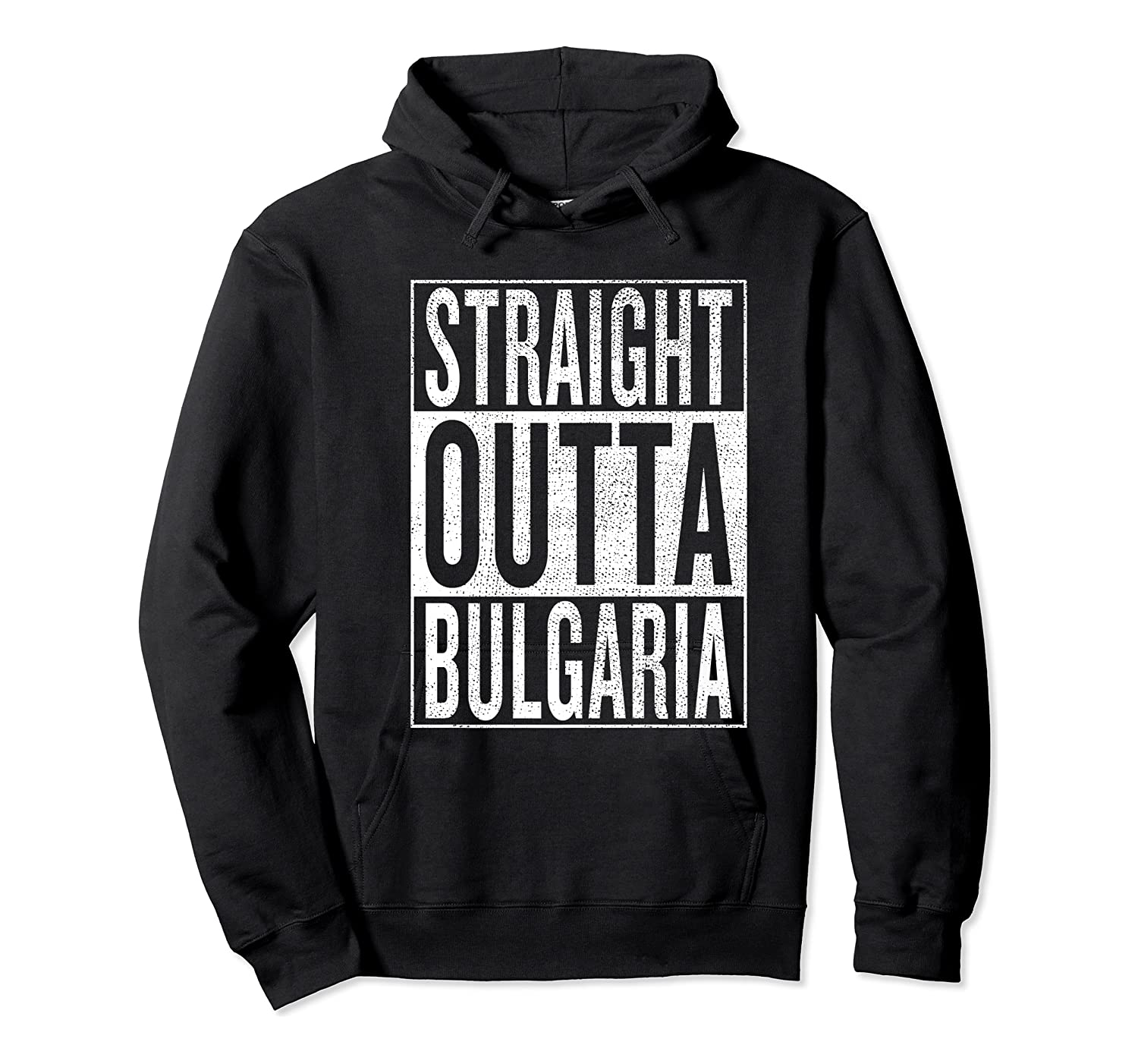 Straight Outta Bulgaria Great Travel Out Gift Idea Shirts Unisex Pullover Hoodie