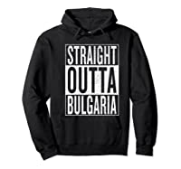 Straight Outta Bulgaria Great Travel Out Gift Idea Shirts Hoodie Black