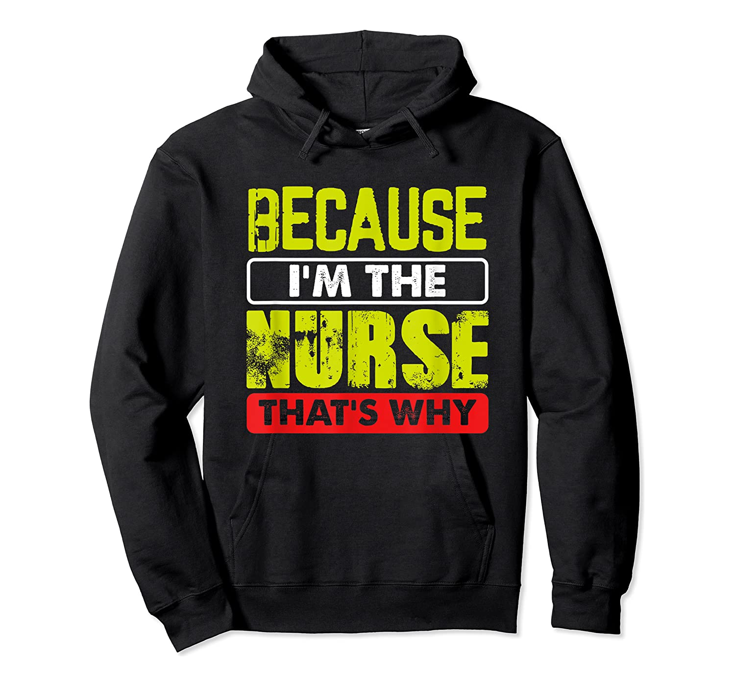 Funny Sarcasm Brave Nursing Because I'm The Nurse That's Why T-shirt Unisex Pullover Hoodie