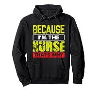 Funny Sarcasm Brave Nursing Because I\\\'m The Nurse That\\\'s Why T-shirt Hoodie Black