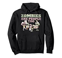 Zombies Are People Too Funny Halloween Shirts Hoodie Black