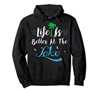 Life Is Better At The Lake Life Is Better At The Lake Shirts Hoodie Black