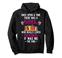 Once Upon A Time There Was A Girl Who Loved Books Shirts Hoodie Black