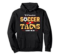 Funny Soccer And Taco Shirt | Funny Soccer Shirts Hoodie Black