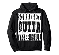 Straight Outta Tree Hill Great Gift For Birthday Shirts Hoodie Black