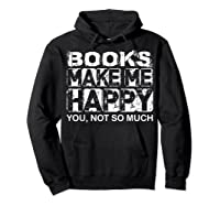 Books Make Me Happy - You, Not So Much T-shirt Hoodie Black