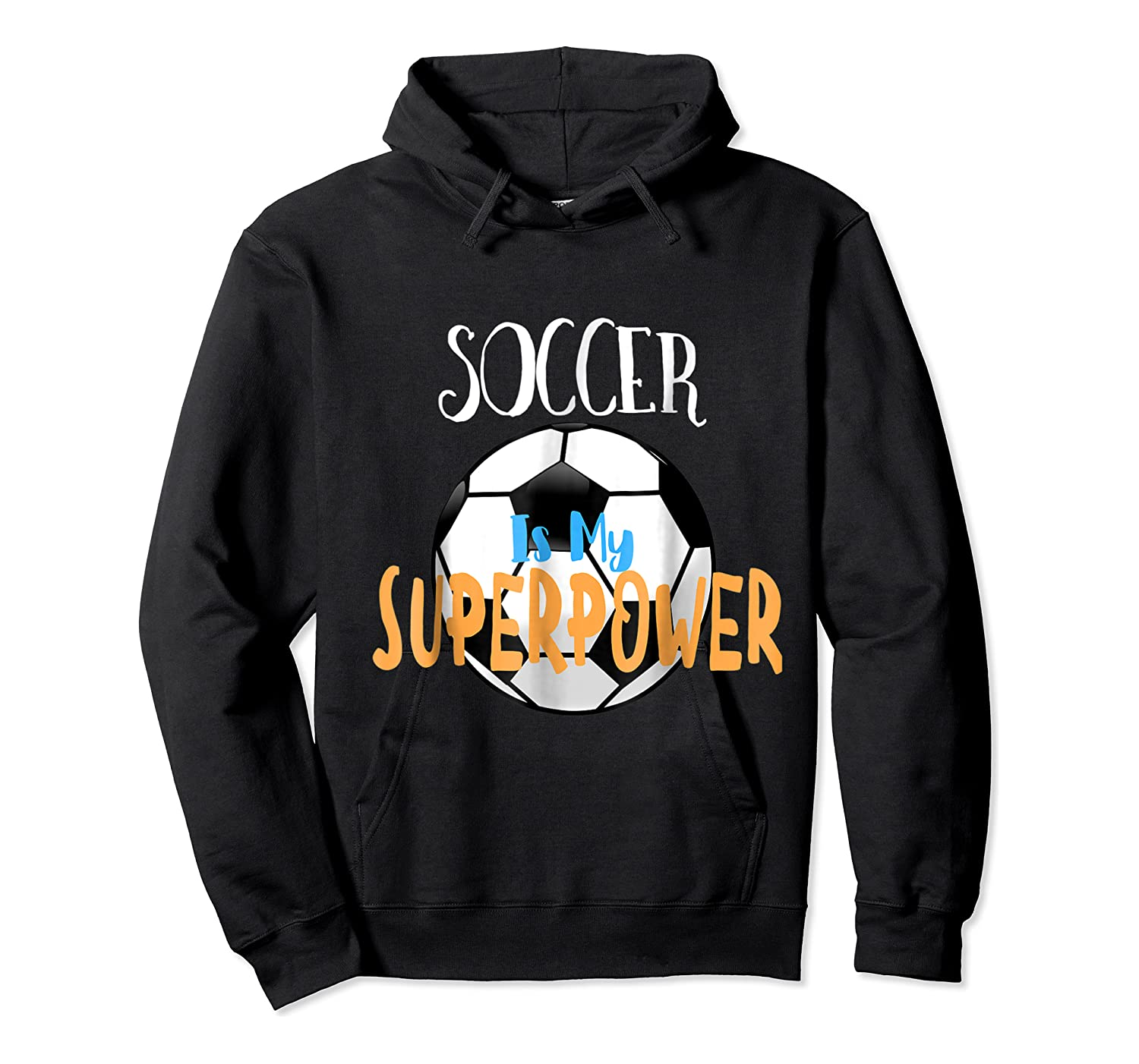 Soccer Is My Superpower T-shirt Unisex Pullover Hoodie